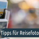 Tipps für Reisefotos